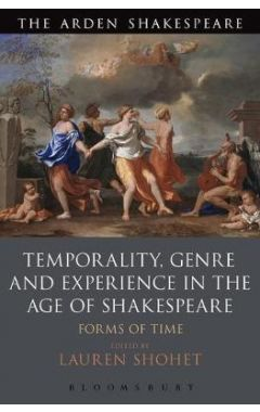 Temporality, Genre and Experience in the Age of Shakespeare: Forms of Time