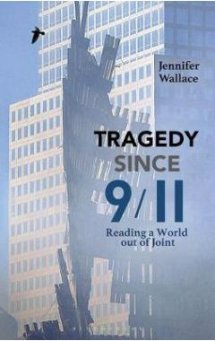 Tragedy Since 9/11: Reading a World out of Joint