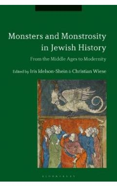 Monsters and Monstrosity in Jewish History: From the Middle Ages to Modernity