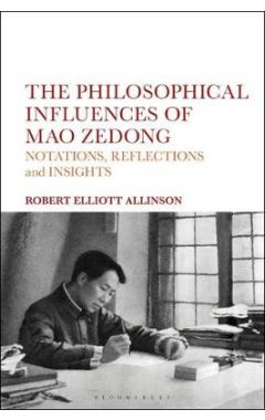The Philosophical Influences of Mao Zedong: Notations, Reflections and Insights