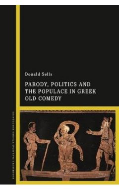 Parody, Politics and the Populace in Greek Old Comedy
