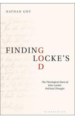 Finding Locke's God: The Theological Basis of John Locke's Political Thought