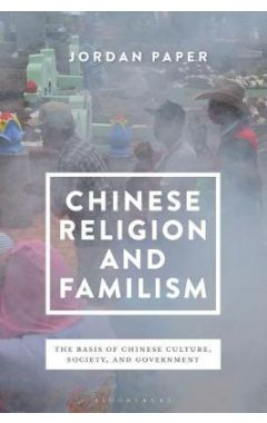 Chinese Religion and Familism: The Basis of Chinese Culture, Society and Government