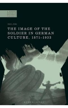 The Image of the Soldier in German Culture, 1871-1933