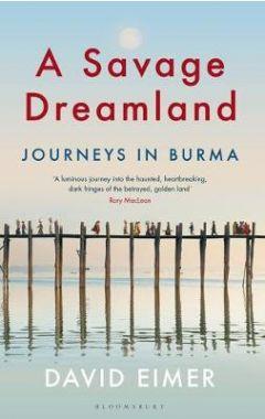[used] A Savage Dreamland: Journeys in Burma