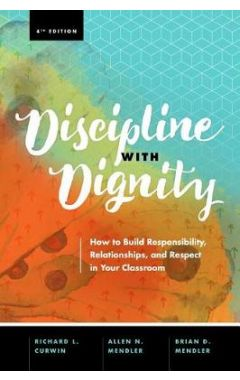DISCIPLINE WITH DIGNITY, 4TH EDITION: HOW TO BUILD RESPONSIBILITY, RELATIONSHIPS, AND RESPECT IN YOU