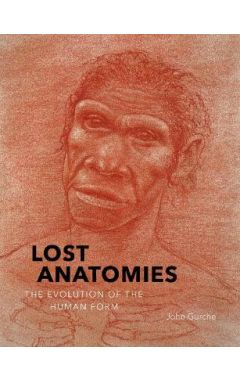 Lost Anatomies:The Evolution of the Human Form: The Evolution of the Human Form