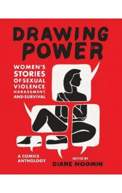 """Drawing Power:Women's Stories of Sexual Violence, Harassment, and: """"Women's Stories of Sexual Violen"""