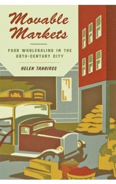 Movable Markets: Food Wholesaling in the Twentieth-Century City