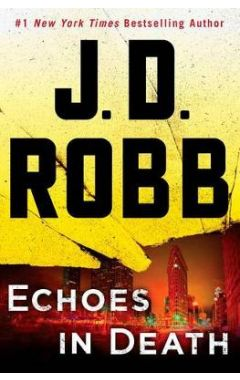 ECHOES IN DEATH: AN EVE DALLAS NOVEL ( IN DEATH #44 )