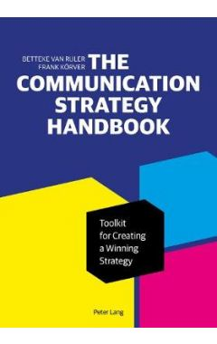 The Communication Strategy Handbook: Toolkit for Creating a Winning Strategy