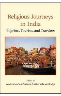 Religious Journeys in India: Pilgrims, Tourists, and Travelers