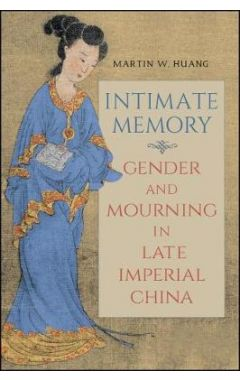 Intimate Memory: Gender and Mourning in Late Imperial China