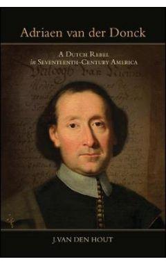 Adriaen van der Donck: A Dutch Rebel in Seventeenth-Century America