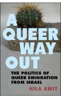 A Queer Way Out: The Politics of Queer Emigration from Israel