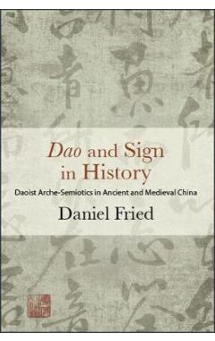 Dao and Sign in History: Daoist Arche-Semiotics in Ancient and Medieval China