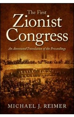 The First Zionist Congress: An Annotated Translation of the Proceedings