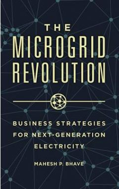 THE MICROGRID REVOLUTION: BUSINESS STRATEGIES FOR NEXT-GENERATION