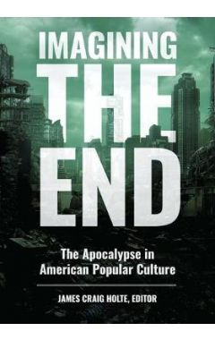 magining the End: the Apocalypse in American Popular Culture