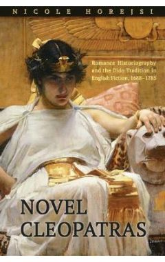 Novel Cleopatras: Romance Historiography and the Dido Tradition in English Fiction, 1688-1785