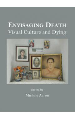 Envisaging Death: Visual Culture and Dying