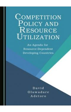 Competition Policy and Resource Utilization: An Agenda for Resource-Dependent Developing Countries