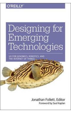 Designing for Emerging Technologies: Ux for Genomics, Robotics, and Connected Environments