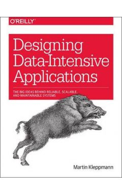DESIGNING DATA-INTENSIVE APPLICATIONS: THE BIG IDEAS BEHIND RELIABLE, SCALABLE, AND MAINTAINABLE SYS