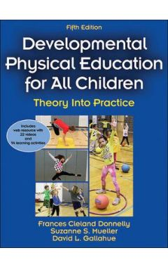 DEVELOPMENTAL PHYSICAL EDUCATION FOR ALL CHILDREN 5E WITH WEB RESOURCE