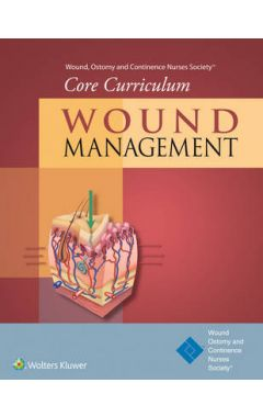 (WOUND MANAGEMENT) WOUND, OSTOMY AND CONTINENCE NURSES SOCIETY® CORE CURRICULUM