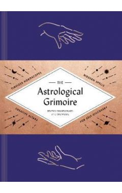 The Astrological Grimoire: Timeless Horoscopes, Modern Spells, and Creative Altars for Self-Discover
