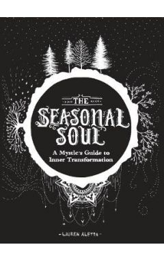 The Seasonal Soul: A Mystic's Guide to Inner Transformation