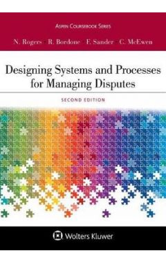 Designing Systems and Processes for Managing Disputes, Second Edition