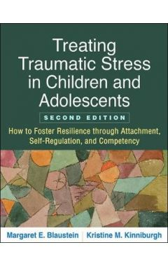 Treating Traumatic Stress in Children and Adolescents, Second Edition: How to Foster Resilience thro