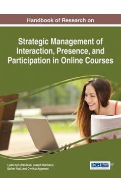 Handbook of Research on Strategic Management of Interaction, Presence, and Participation in Online C