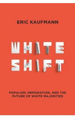 Whiteshift: Populism, Immigration, and the Future of White Majorities