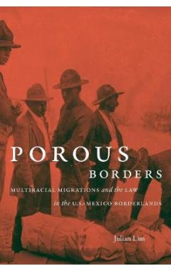 Porous Borders: Multiracial Migrations and the Law in the U.S.-Mexico Borderlands