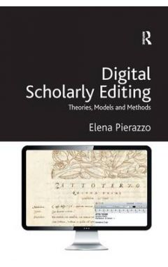 DIGITAL SCHOLARLY EDITING:THEORIES, MODELS AND METHODS