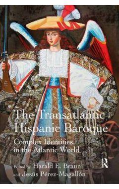 The Transatlantic Hispanic Baroque: Complex Identities in the Atlantic World