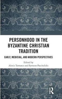 Personhood in the Byzantine Christian Tradition: Early, Medieval, and Modern Perspectives