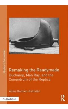 Remaking the Readymade: Duchamp, Man Ray, and the Conundrum of the Replica