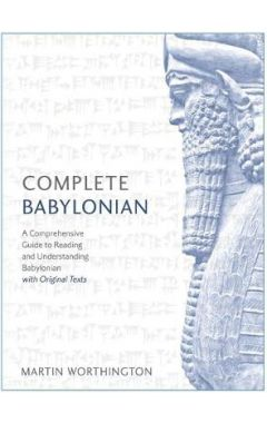 Complete Babylonian: A Comprehensive Guide to Reading and Understanding Babylonian, with Original Te