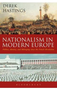 Nationalism in Modern Europe: Politics, Identity, and Belonging since the French Revolution