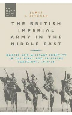 The British Imperial Army in the Middle East: Morale and Military Identity in the Sinai and Palestin