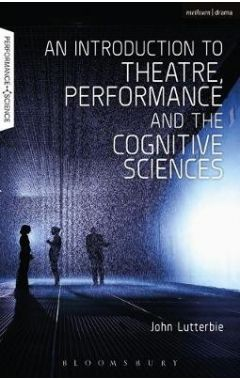 An Introduction to Theatre, Performance and the Cognitive Sciences