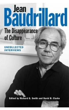 JEAN BAUDRILLARD:THE DISAPPEARANCE OF CULTURE