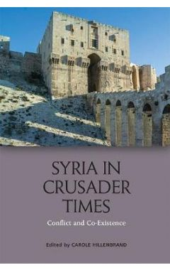 Syria in Crusader Times: Conflict and Co-Existence