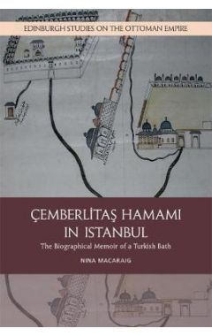 The Cemberlitas Hamami in Istanbul: The Biographical Memoir of a Turkish Bath