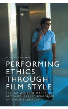 Performing Ethics Through Film Style: Levinas with the Dardenne Brothers, Barbet Schroder and Paul S