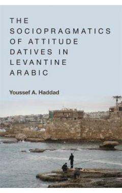 The Sociopragmatics of Attitude Datives in Levantine Arabic